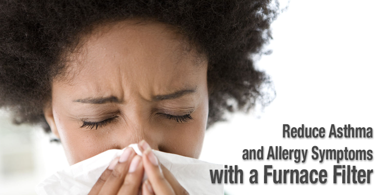 Reduce asthma and allergy symptoms with a furnace filter